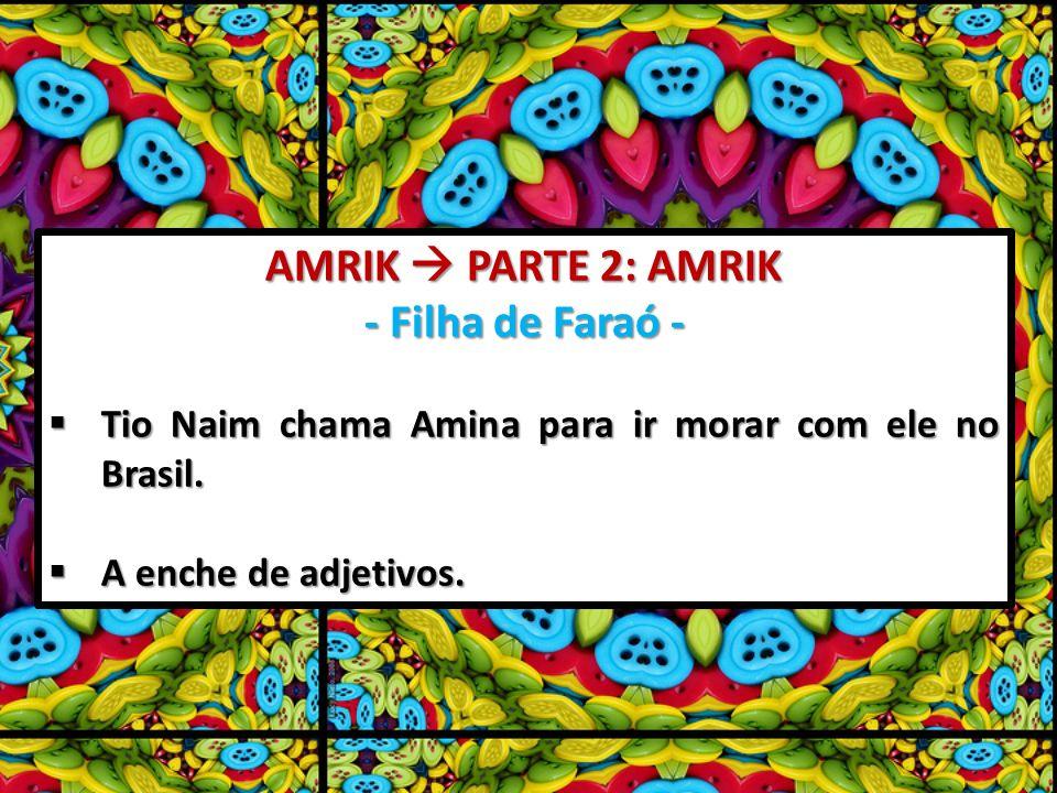 AMRIK PARTE 2: AMRIK - Filha de Faraó - Tio Naim chama Amina para ir morar com ele no Brasil. Tio Naim chama Amina para ir morar com ele no Brasil. A
