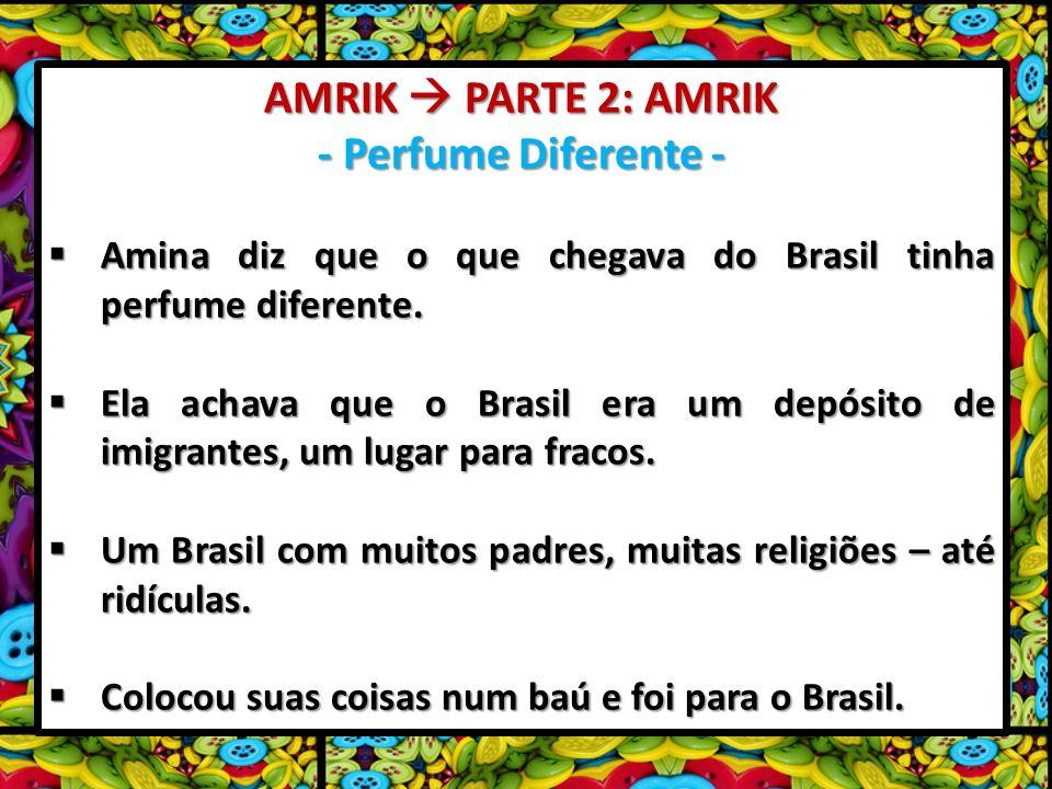 AMRIK PARTE 2: AMRIK - Perfume Diferente - Amina diz que o que chegava do Brasil tinha perfume diferente. Amina diz que o que chegava do Brasil tinha