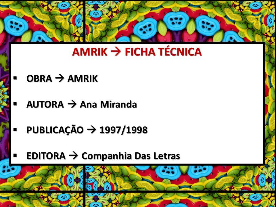 AMRIK FICHA TÉCNICA OBRA AMRIK OBRA AMRIK AUTORA Ana Miranda AUTORA Ana Miranda PUBLICAÇÃO 1997/1998 PUBLICAÇÃO 1997/1998 EDITORA Companhia Das Letras