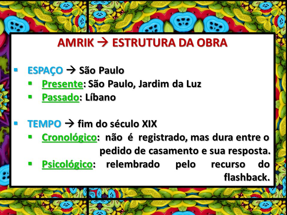 AMRIK ESTRUTURA DA OBRA ESPAÇO São Paulo ESPAÇO São Paulo Presente: São Paulo, Jardim da Luz Presente: São Paulo, Jardim da Luz Passado: Líbano Passad