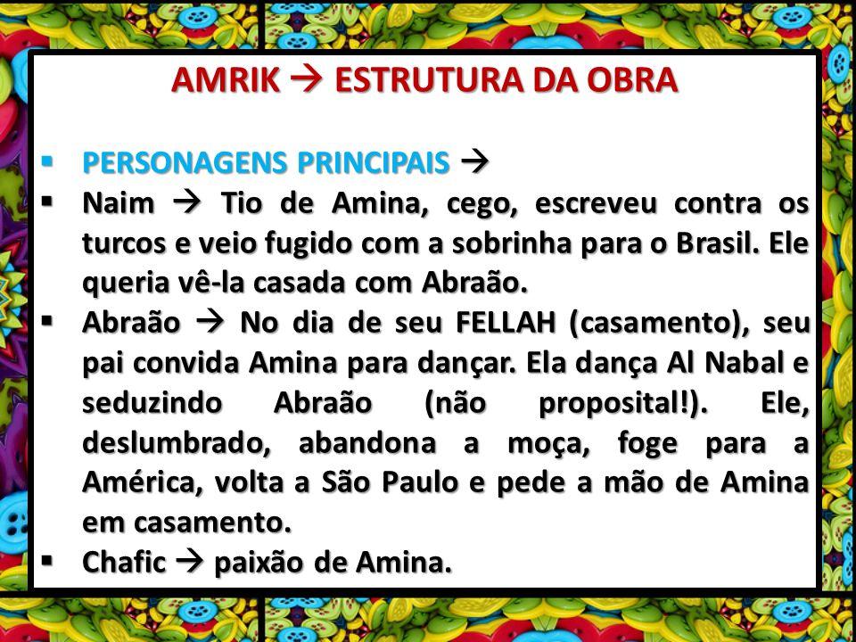 AMRIK ESTRUTURA DA OBRA PERSONAGENS PRINCIPAIS PERSONAGENS PRINCIPAIS Naim Tio de Amina, cego, escreveu contra os turcos e veio fugido com a sobrinha para o Brasil.