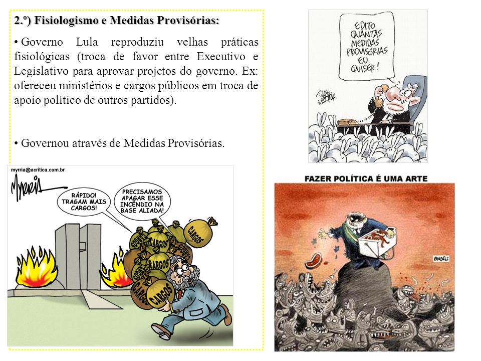 2.º) Fisiologismo e Medidas Provisórias: Governo Lula reproduziu velhas práticas fisiológicas (troca de favor entre Executivo e Legislativo para aprov