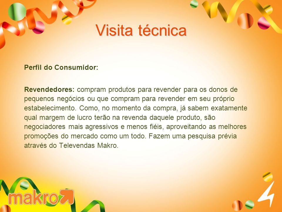 Perfil do Consumidor: Revendedores: compram produtos para revender para os donos de pequenos negócios ou que compram para revender em seu próprio estabelecimento.
