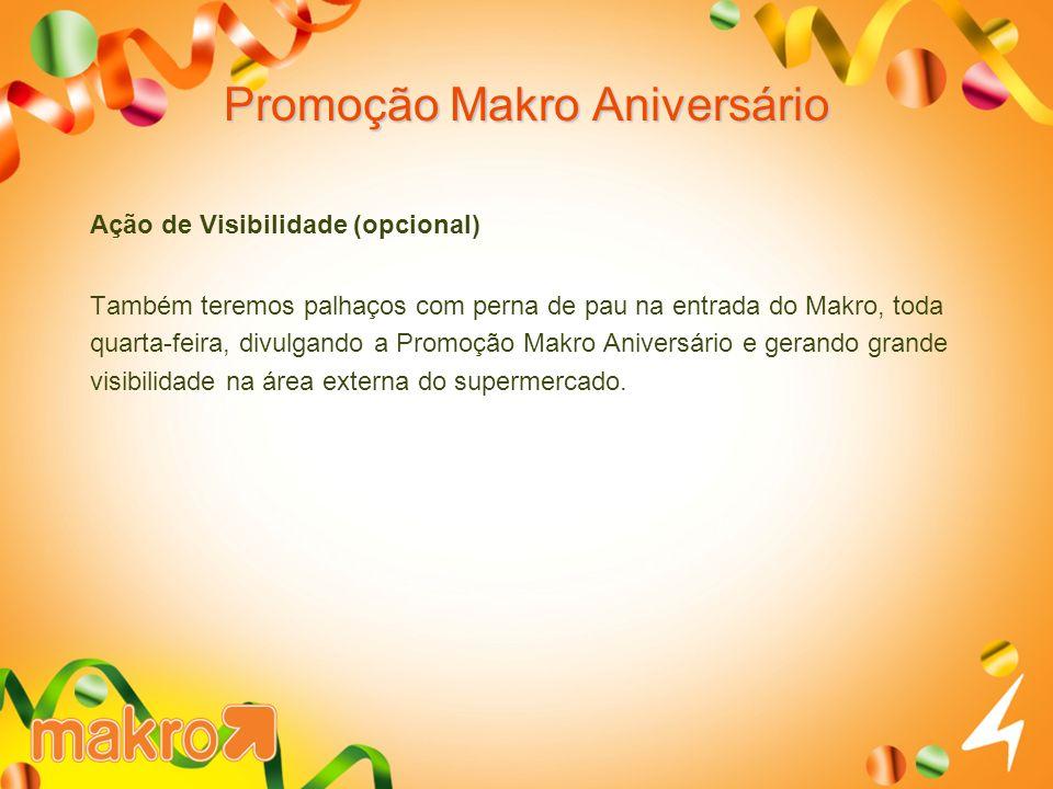 Promoção Makro Aniversário Ação de Visibilidade (opcional) Também teremos palhaços com perna de pau na entrada do Makro, toda quarta-feira, divulgando