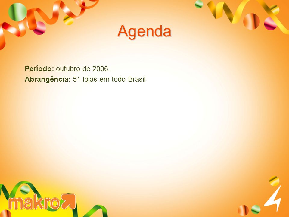 Agenda Período: outubro de 2006. Abrangência: 51 lojas em todo Brasil