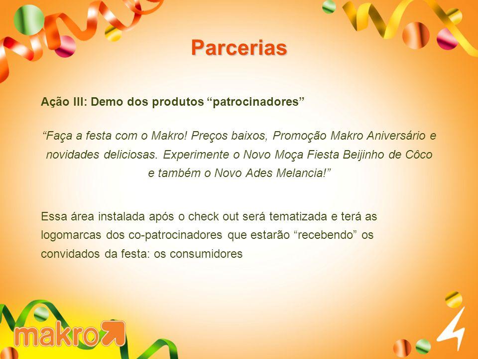 Parcerias Ação III: Demo dos produtos patrocinadores Faça a festa com o Makro.