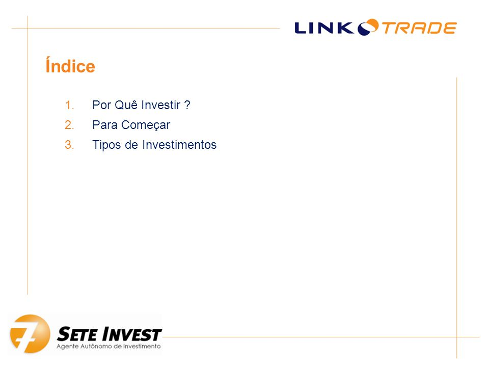 Índice 1.Por Que Investir ? 2.Para Começar 3.Tipos de Investimentos