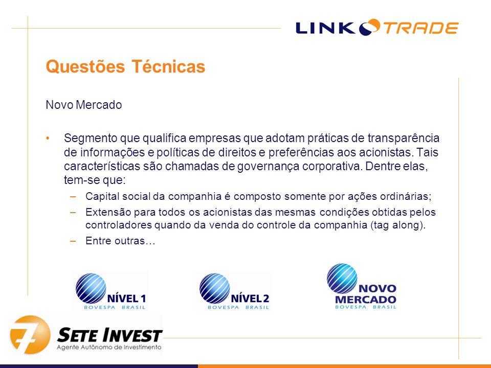 Questões Técnicas Novo Mercado Segmento que qualifica empresas que adotam práticas de transparência de informações e políticas de direitos e preferênc