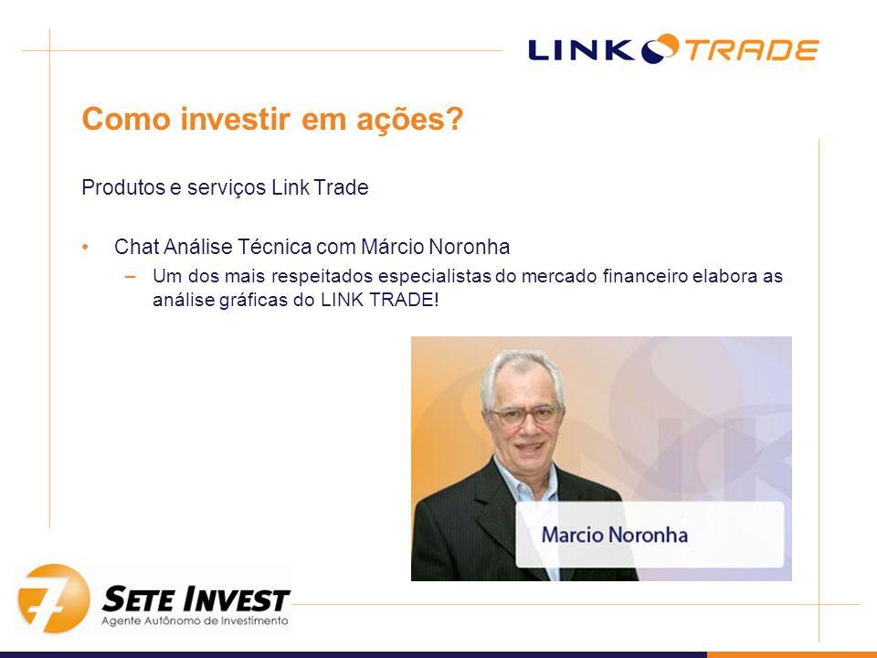 Como investir em ações? Produtos e serviços Link Trade Chat Análise Técnica com Márcio Noronha –Um dos mais respeitados especialistas do mercado finan