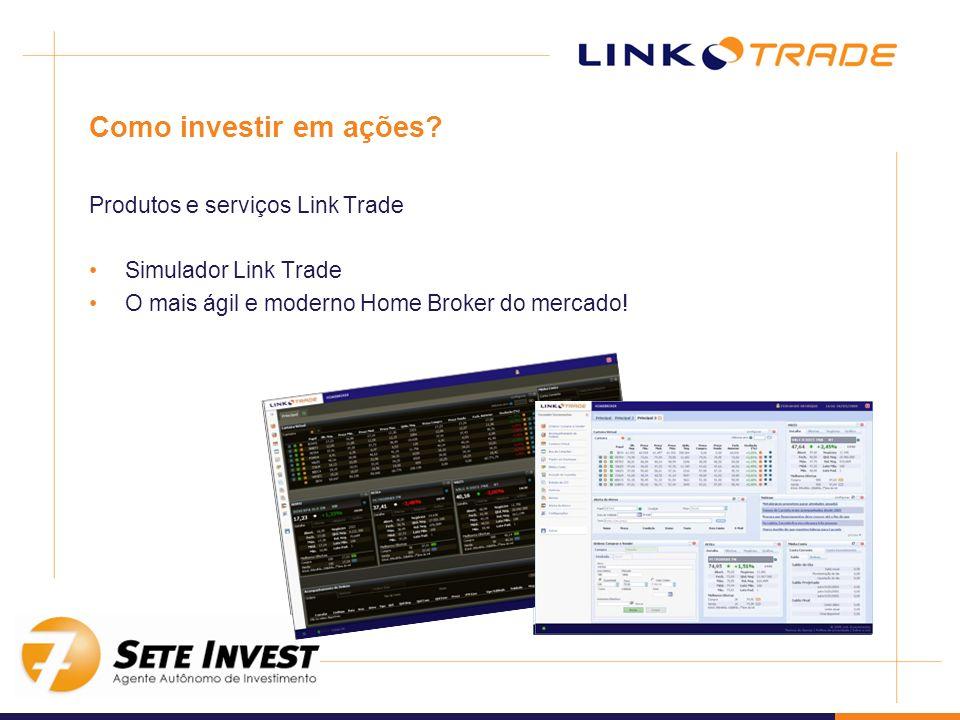 Como investir em ações? Produtos e serviços Link Trade Simulador Link Trade O mais ágil e moderno Home Broker do mercado!