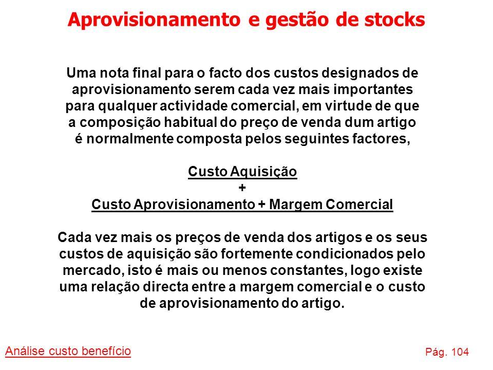 Aprovisionamento e gestão de stocks Análise custo benefício Pág. 104 Uma nota final para o facto dos custos designados de aprovisionamento serem cada