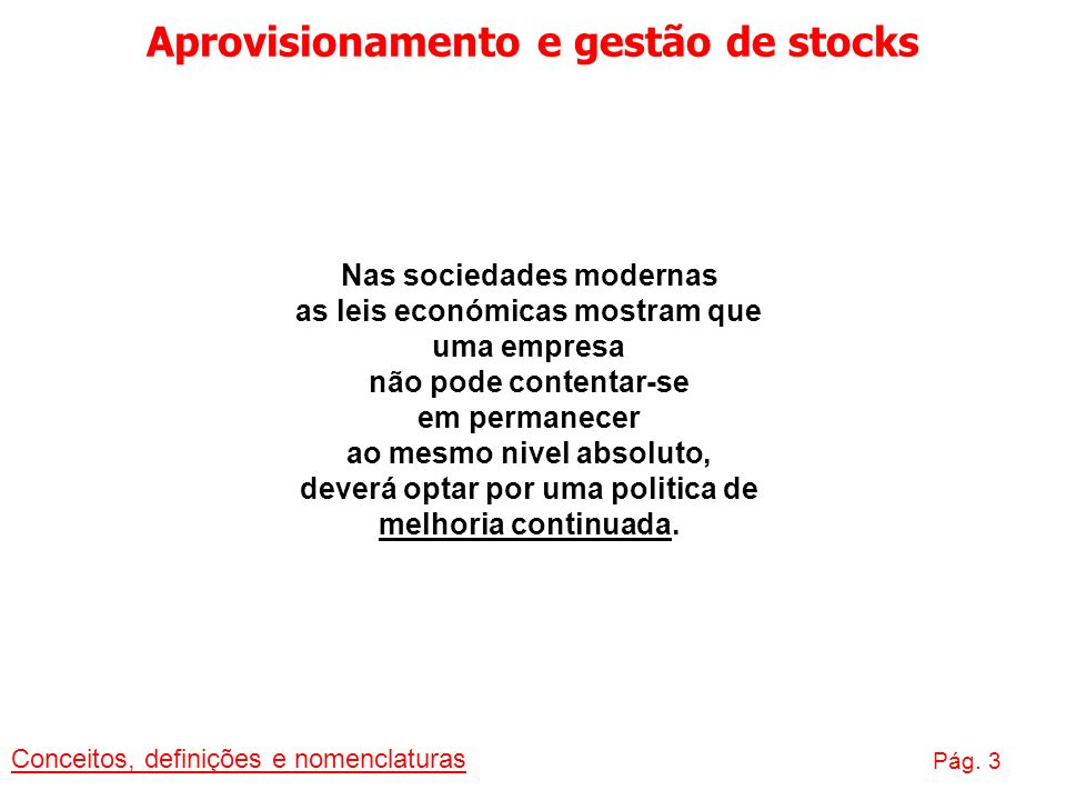 Aprovisionamento e gestão de stocks Conceitos, definições e nomenclaturas Pág. 3 Nas sociedades modernas as leis económicas mostram que uma empresa nã