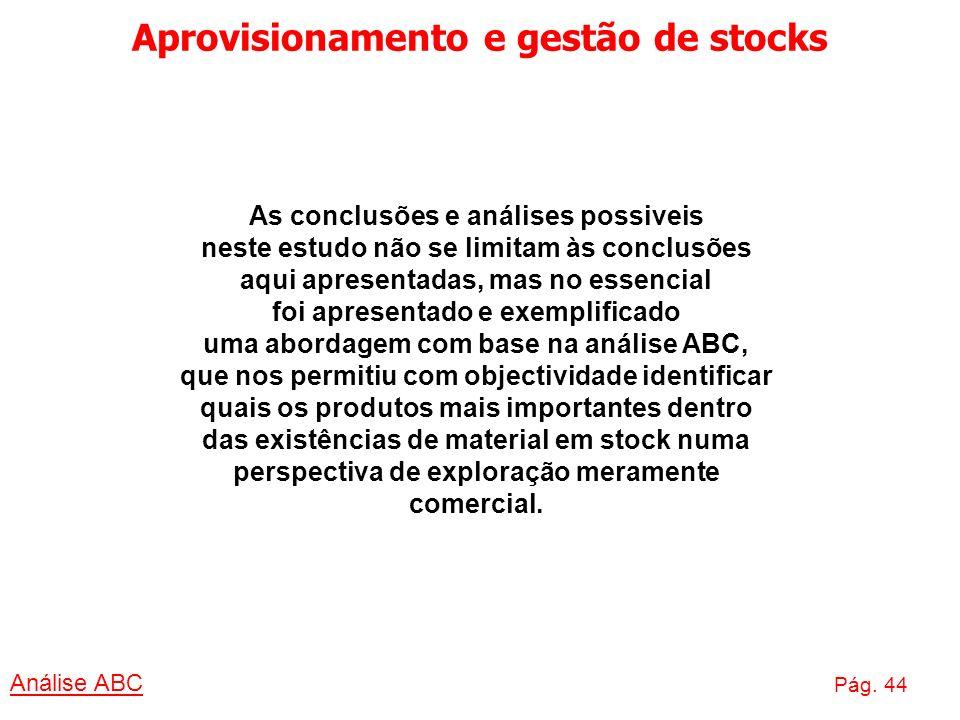 Aprovisionamento e gestão de stocks Análise ABC Pág. 44 As conclusões e análises possiveis neste estudo não se limitam às conclusões aqui apresentadas