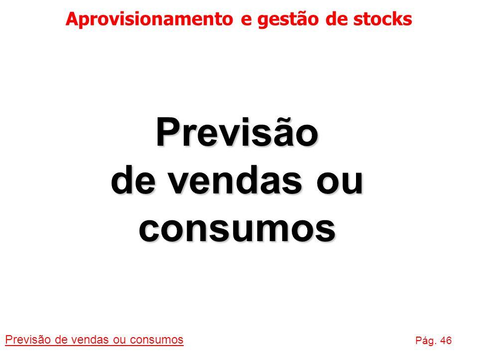 Aprovisionamento e gestão de stocks Previsão de vendas ou consumos Pág. 46 Previsão de vendas ou consumos