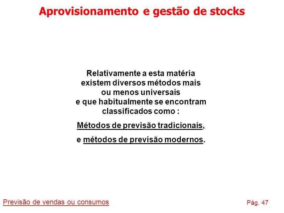 Aprovisionamento e gestão de stocks Previsão de vendas ou consumos Pág. 47 Relativamente a esta matéria existem diversos métodos mais ou menos univers