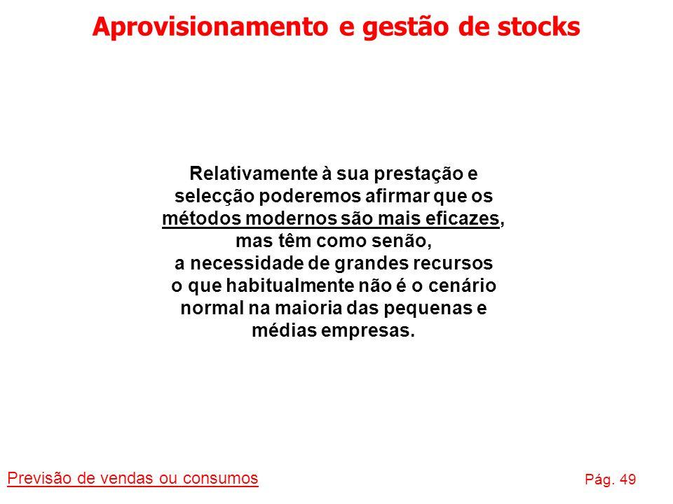 Aprovisionamento e gestão de stocks Previsão de vendas ou consumos Pág. 49 Relativamente à sua prestação e selecção poderemos afirmar que os métodos m