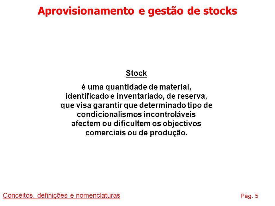 Aprovisionamento e gestão de stocks Conceitos, definições e nomenclaturas Pág. 5 Stock é uma quantidade de material, identificado e inventariado, de r