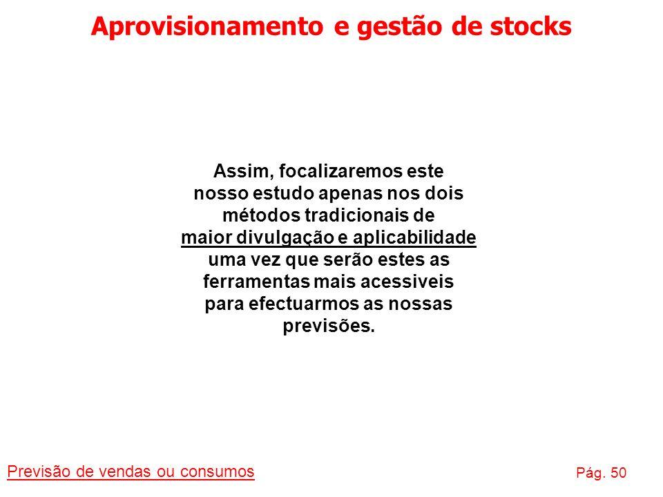 Aprovisionamento e gestão de stocks Previsão de vendas ou consumos Pág. 50 Assim, focalizaremos este nosso estudo apenas nos dois métodos tradicionais