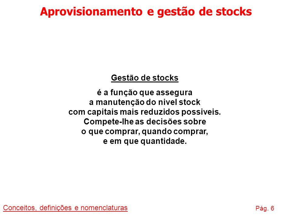 Aprovisionamento e gestão de stocks Conceitos, definições e nomenclaturas Pág. 6 Gestão de stocks é a função que assegura a manutenção do nivel stock
