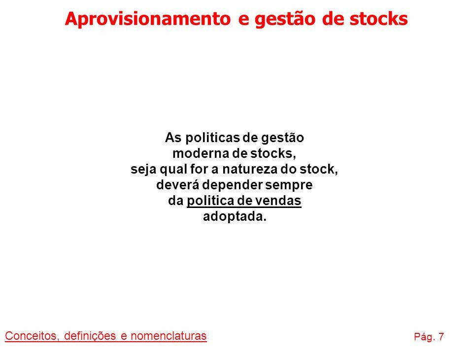 Aprovisionamento e gestão de stocks Conceitos, definições e nomenclaturas Pág. 7 As politicas de gestão moderna de stocks, seja qual for a natureza do