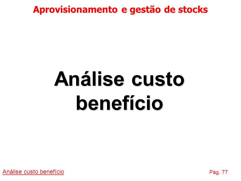 Aprovisionamento e gestão de stocks Análise custo benefício Pág. 77 Análise custo benefício