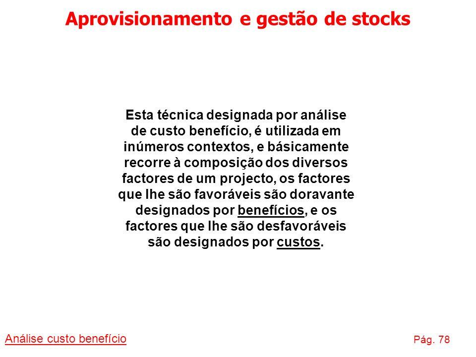Aprovisionamento e gestão de stocks Análise custo benefício Pág. 78 Esta técnica designada por análise de custo benefício, é utilizada em inúmeros con