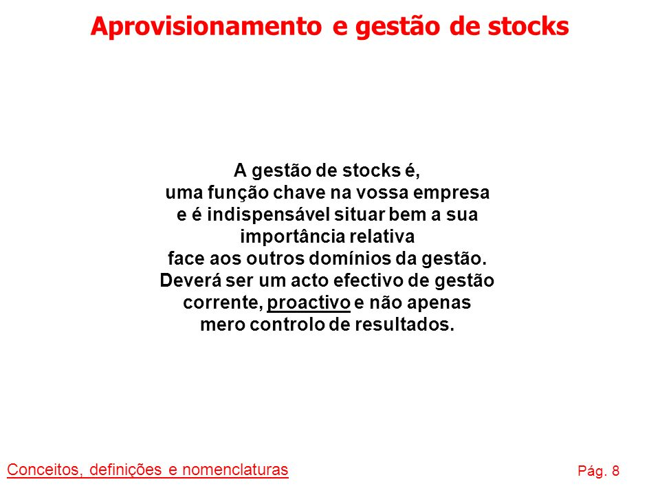 Aprovisionamento e gestão de stocks Conceitos, definições e nomenclaturas Pág. 8 A gestão de stocks é, uma função chave na vossa empresa e é indispens