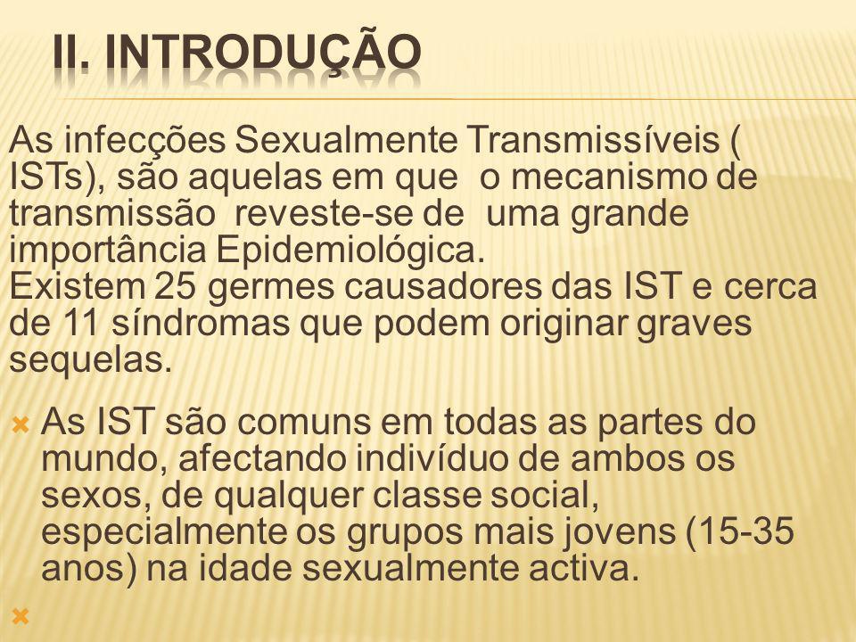 As infecções Sexualmente Transmissíveis ( ISTs), são aquelas em que o mecanismo de transmissão reveste-se de uma grande importância Epidemiológica.