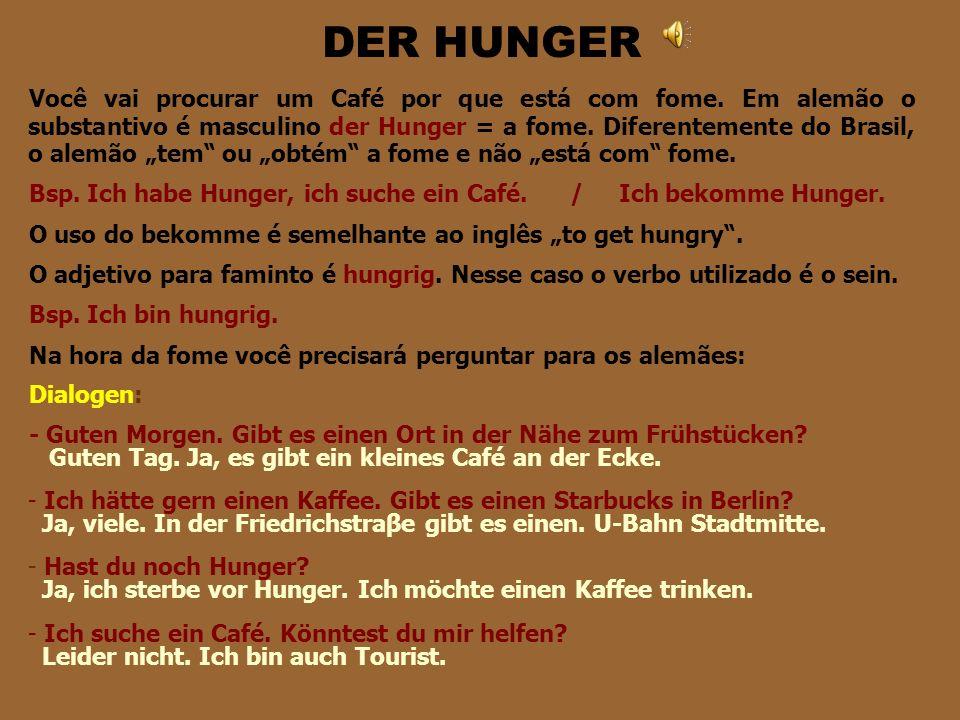 DER HUNGER Você vai procurar um Café por que está com fome.