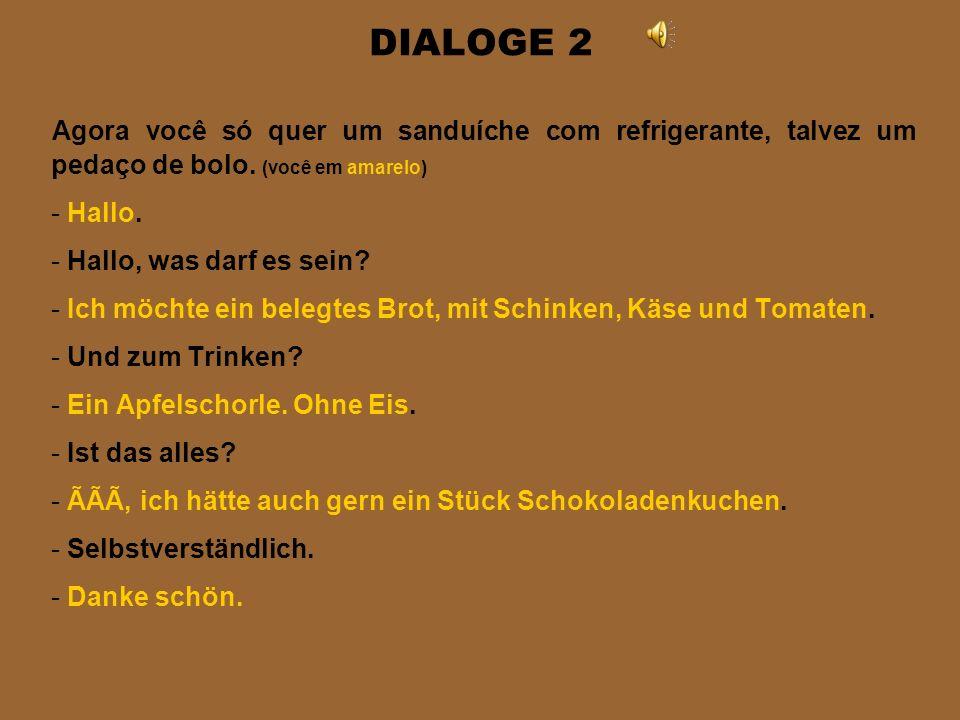 DIALOGE 1 Digamos que você quer um café da manhã completo, com café, pão, ovos e suco de laranja: (você em amarelo) - Entschuldigung! - Einen Augenbli