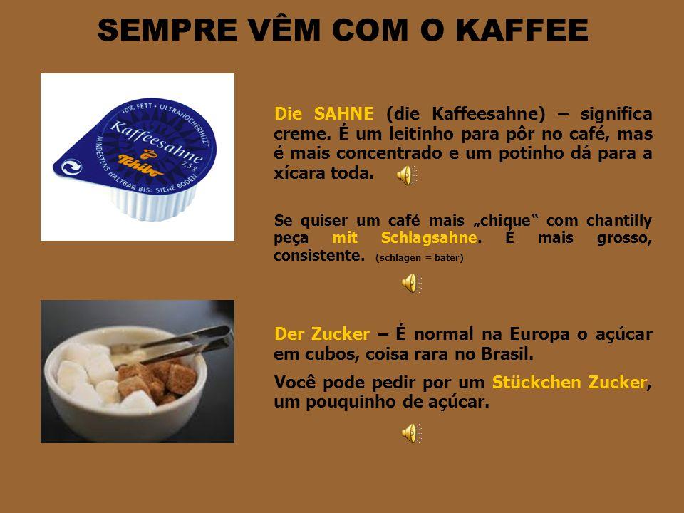 DER KAFFEE Se você pedir ein Kaffee, o garçom vai lhe trazer um café preto. Não é preciso pedir einen schwarzen Kaffee. Se prefere café expresso pode