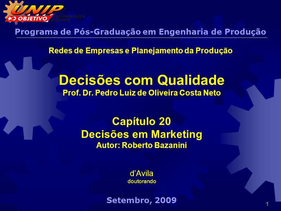 1 Decisões com Qualidade Prof. Dr. Pedro Luiz de Oliveira Costa Neto Capítulo 20 Decisões em Marketing Autor: Roberto Bazanini dAvila doutorando Setem