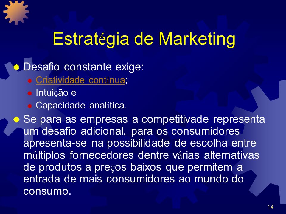 14 Estrat é gia de Marketing Desafio constante exige: Criatividade cont í nua; Criatividade cont í nua Intui ç ão e Capacidade anal í tica. Se para as