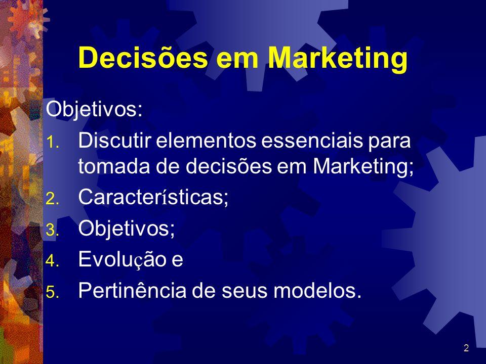 2 Decisões em Marketing Objetivos: 1. Discutir elementos essenciais para tomada de decisões em Marketing; 2. Caracter í sticas; 3. Objetivos; 4. Evolu