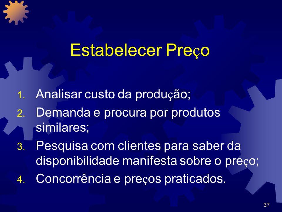 37 Estabelecer Pre ç o 1. Analisar custo da produ ç ão; 2. Demanda e procura por produtos similares; 3. Pesquisa com clientes para saber da disponibil
