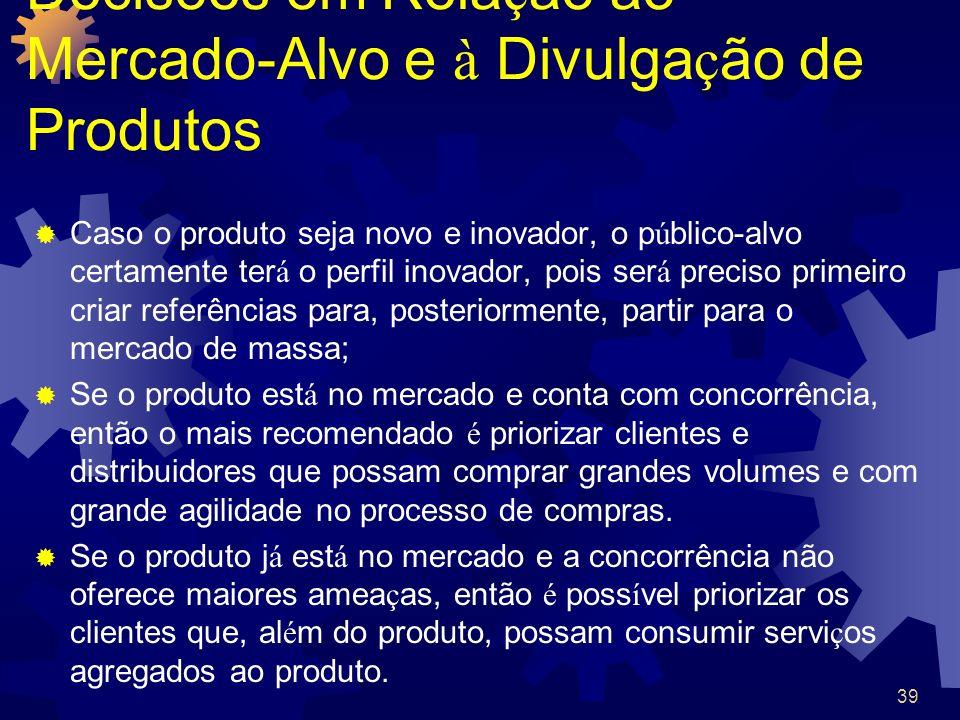 39 Decisões em Rela ç ão ao Mercado-Alvo e à Divulga ç ão de Produtos Caso o produto seja novo e inovador, o p ú blico-alvo certamente ter á o perfil