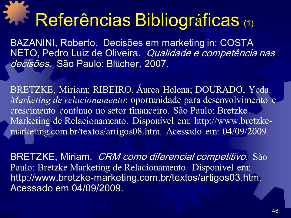 46 Referências Bibliogr á ficas (1) BAZANINI, Roberto. Decisões em marketing in: COSTA NETO, Pedro Luiz de Oliveira. Qualidade e competência nas decis