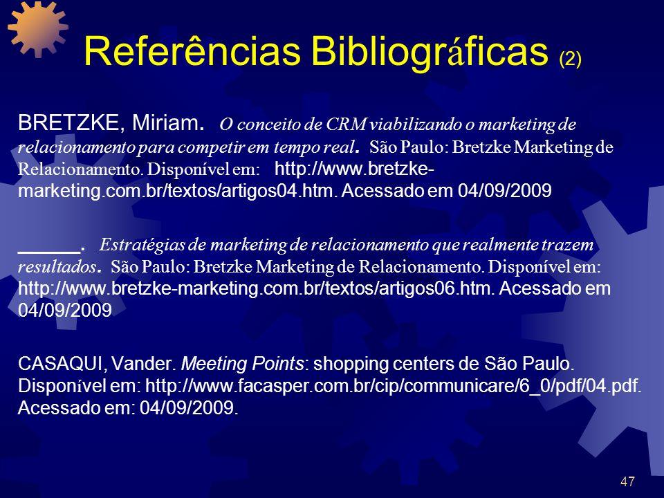 47 Referências Bibliogr á ficas (2) BRETZKE, Miriam. O conceito de CRM viabilizando o marketing de relacionamento para competir em tempo real. São Pau