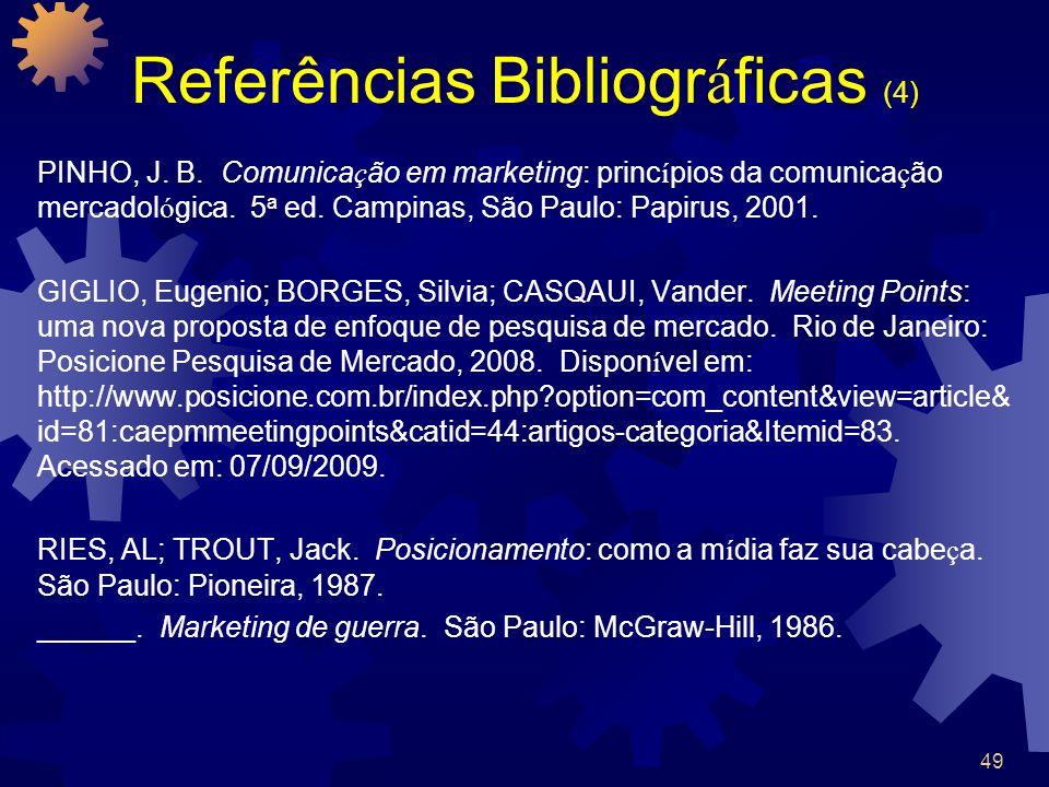 49 Referências Bibliogr á ficas (4) PINHO, J. B. Comunica ç ão em marketing: princ í pios da comunica ç ão mercadol ó gica. 5 a ed. Campinas, São Paul