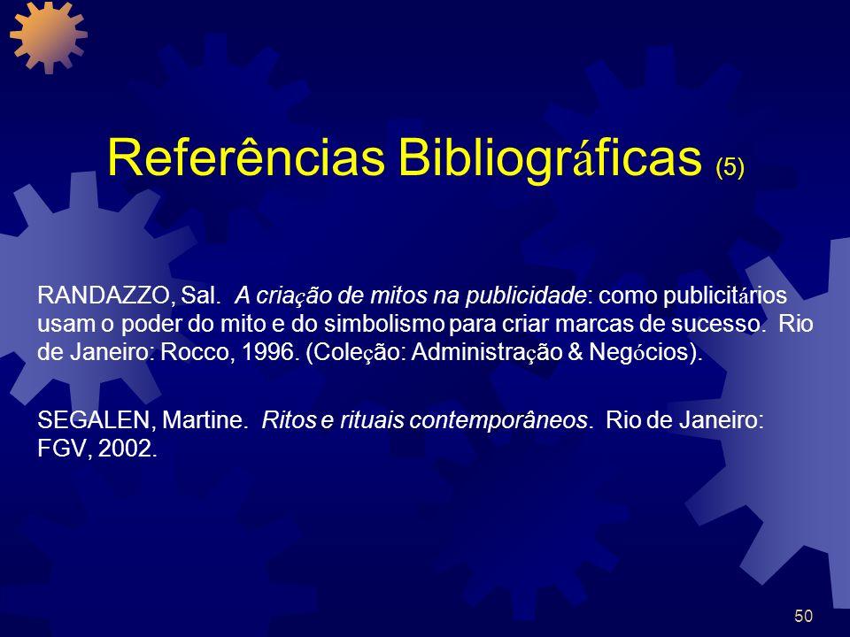 50 Referências Bibliogr á ficas (5) RANDAZZO, Sal. A cria ç ão de mitos na publicidade: como publicit á rios usam o poder do mito e do simbolismo para