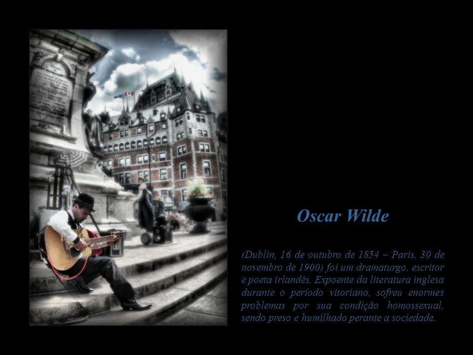 Oscar Wilde (Dublin, 16 de outubro de 1854 – Paris, 30 de novembro de 1900) foi um dramaturgo, escritor e poeta irlandês.
