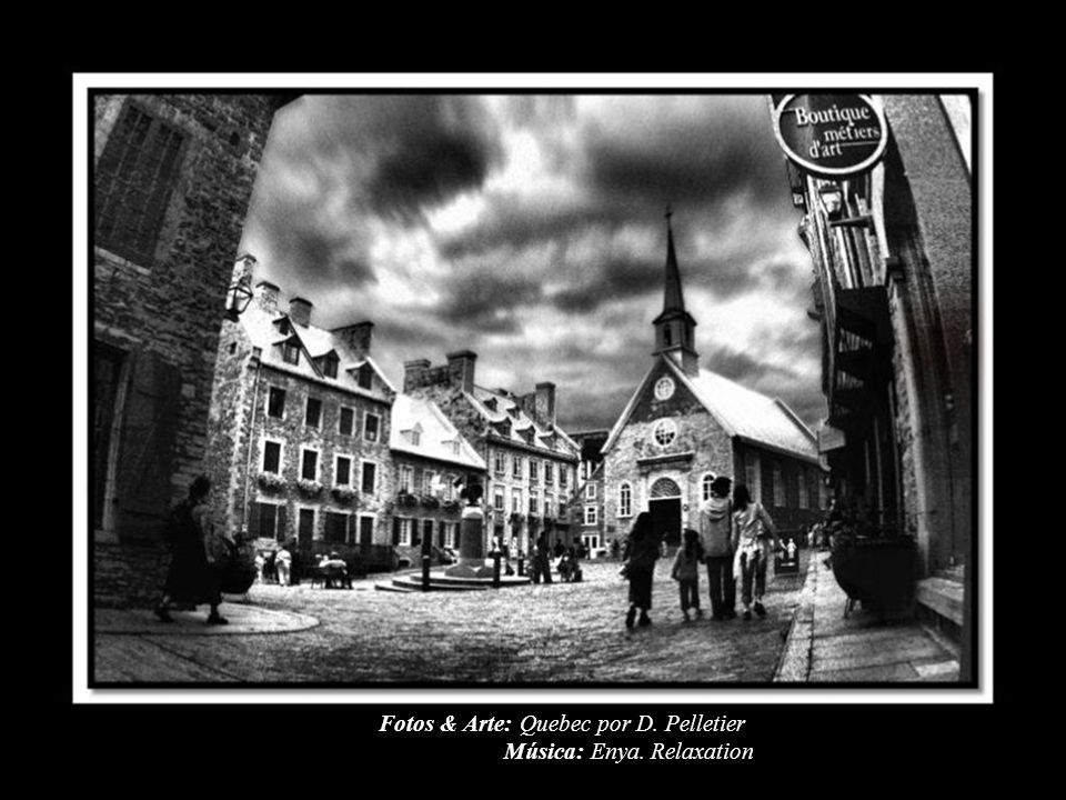 Fotos & Arte: Quebec por D. Pelletier Música: Enya. Relaxation
