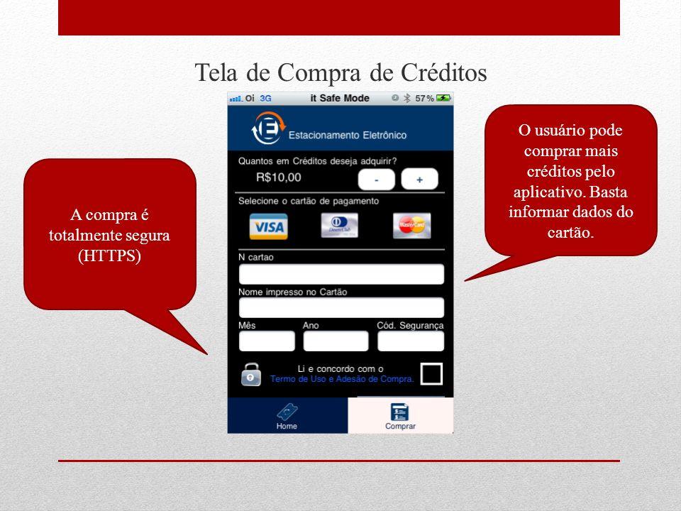 Tela de Compra de Créditos O usuário pode comprar mais créditos pelo aplicativo. Basta informar dados do cartão. A compra é totalmente segura (HTTPS)