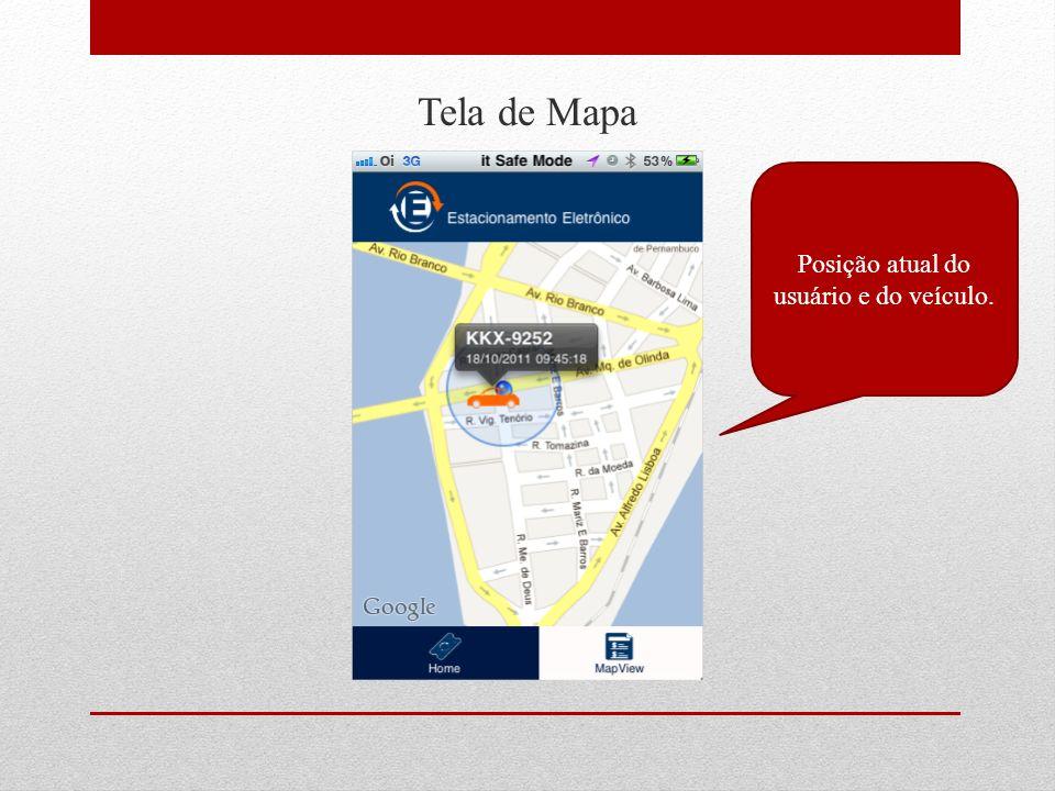 Tela de Mapa Posição atual do usuário e do veículo.