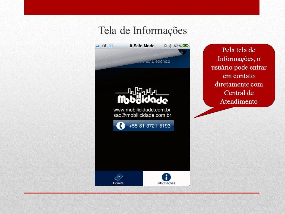 Tela de Informações Pela tela de Informações, o usuário pode entrar em contato diretamente com Central de Atendimento