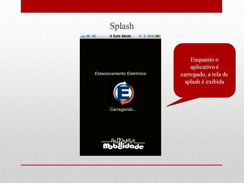 Splash Enquanto o aplicativo é carregado, a tela de splash é exibida