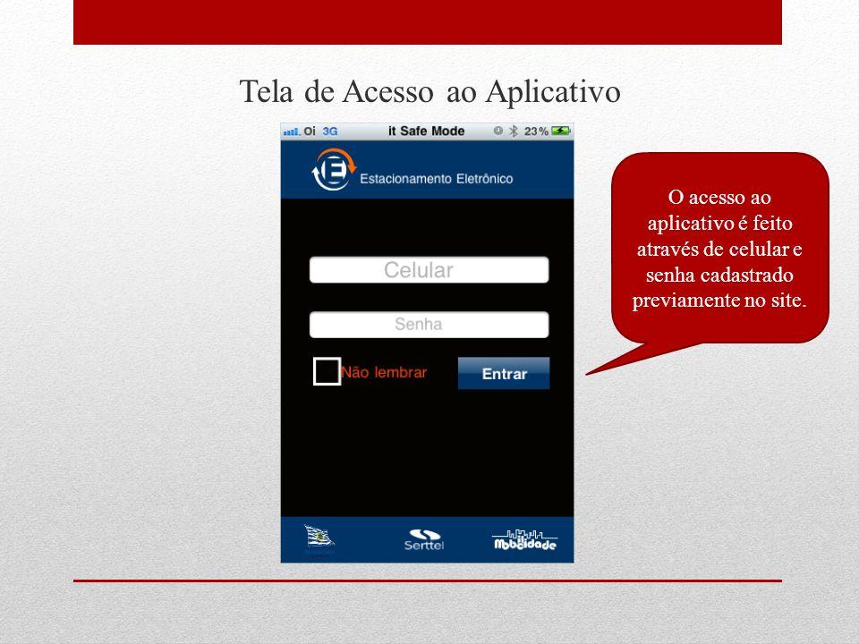 Tela de Acesso ao Aplicativo O acesso ao aplicativo é feito através de celular e senha cadastrado previamente no site.