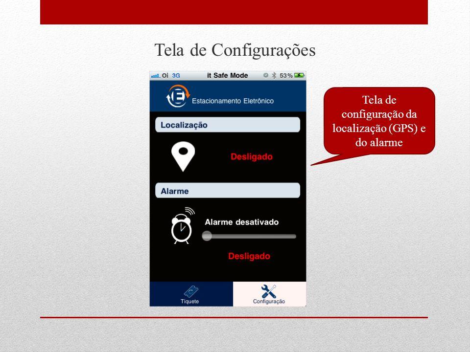 Tela de Configurações Tela de configuração da localização (GPS) e do alarme