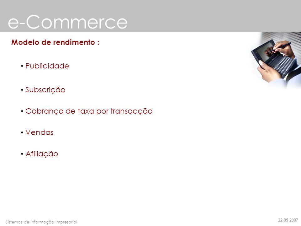 Faro, 10 de Março de 2007Sistemas de Informação Impresarial Modelo de rendimento : e-Commerce Publicidade Subscrição Cobrança de taxa por transacção V