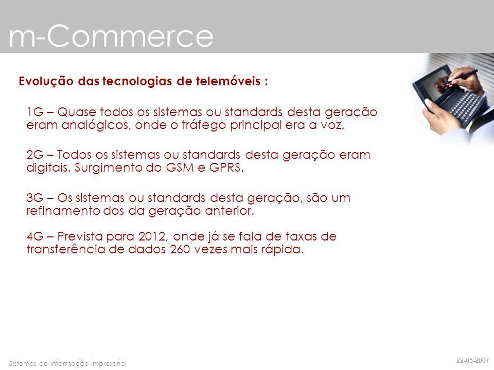 Faro, 10 de Março de 2007Sistemas de Informação Impresarial m-Commerce Evolução das tecnologias de telemóveis : 1G – Quase todos os sistemas ou standa